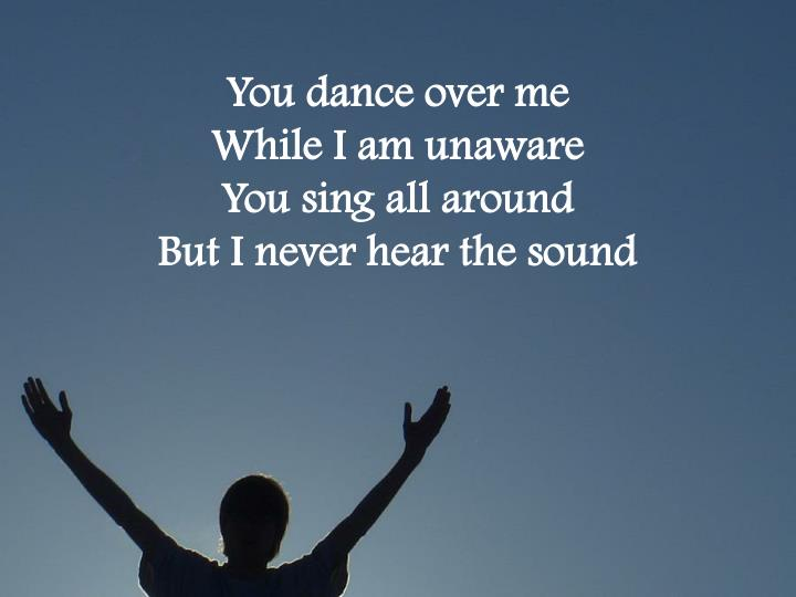 You dance over me