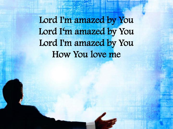 Lord I'm amazed by You