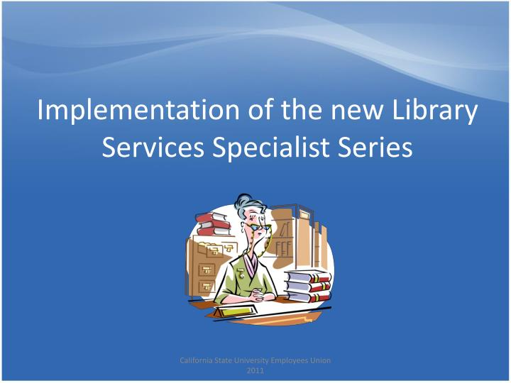 Implementation of the new Library Services Specialist Series