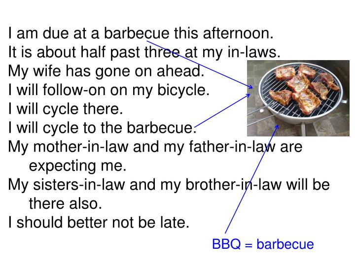 I am due at a barbecue this afternoon.