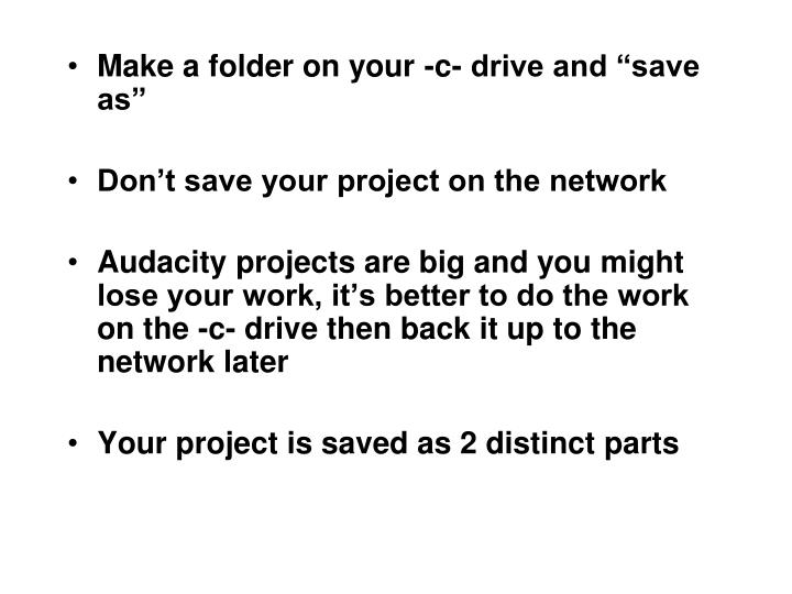 "Make a folder on your -c- drive and ""save as"""