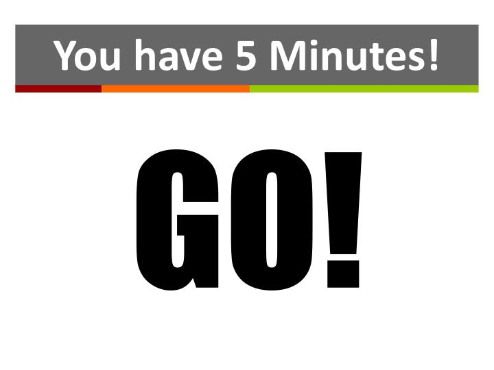You have 5 Minutes!