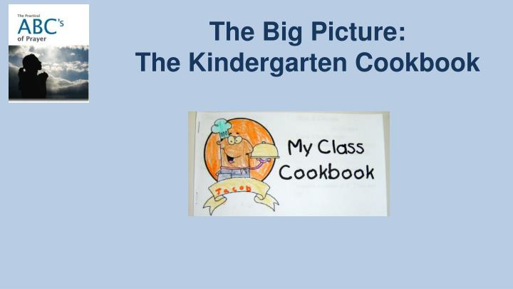 The big picture the kindergarten cookbook