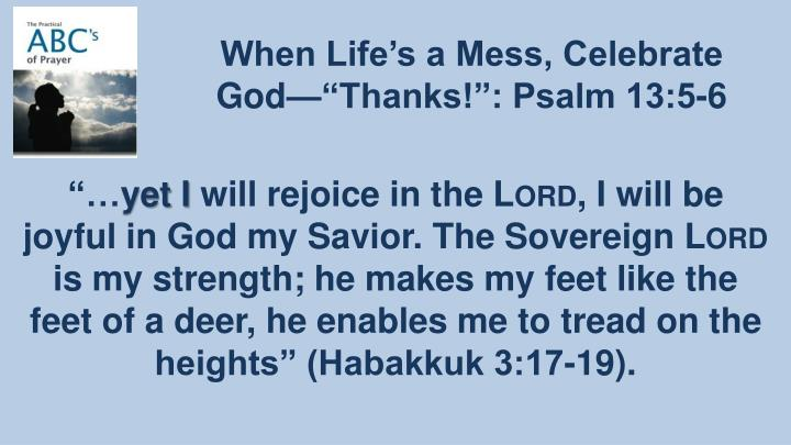 "When Life's a Mess, Celebrate God—""Thanks!"": Psalm 13:5-6"