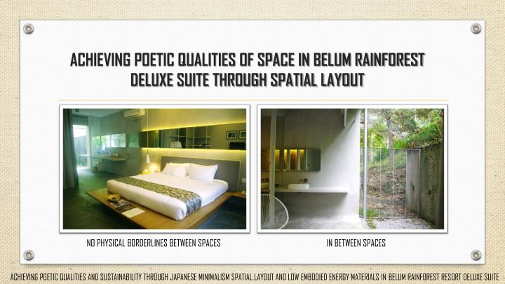 ACHIEVING POETIC QUALITIES OF SPACE IN BELUM RAINFOREST DELUXE SUITE THROUGH SPATIAL LAYOUT