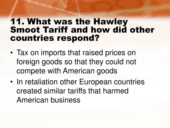 11. What was the Hawley Smoot Tariff and how did other countries respond?