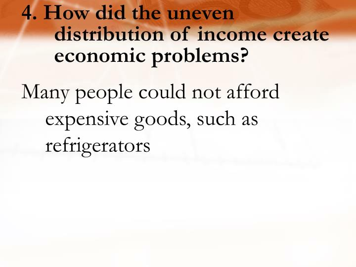 4. How did the uneven distribution of income create economic problems?