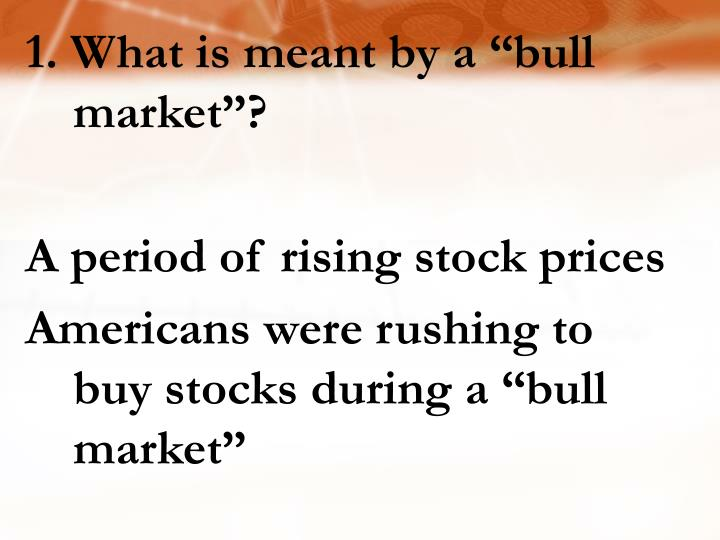"1. What is meant by a ""bull market""?"