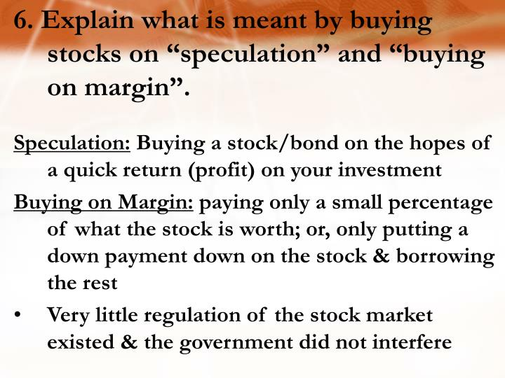 "6. Explain what is meant by buying stocks on ""speculation"" and ""buying on margin""."