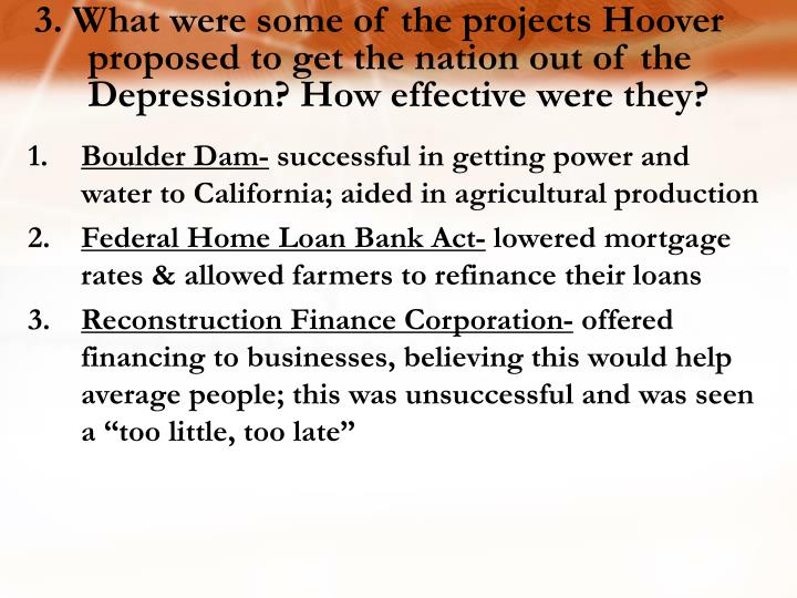 3. What were some of the projects Hoover proposed to get the nation out of the Depression? How effective were they?