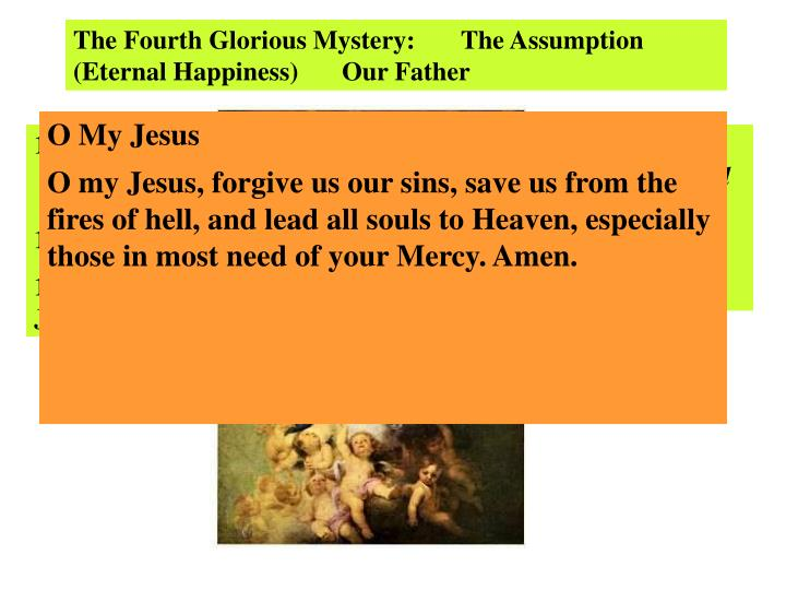The Fourth Glorious Mystery:       The Assumption (Eternal Happiness)      Our Father