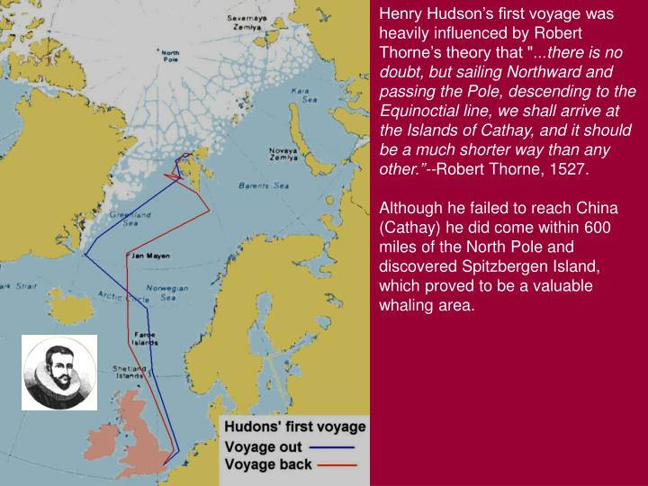 "Henry Hudsons first voyage was heavily influenced by Robert Thornes theory that ""..."