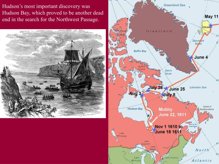 Hudsons most important discovery was Hudson Bay, which proved to be another dead end in the search for the Northwest Passage.