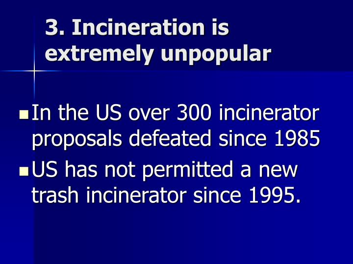3. Incineration is extremely unpopular