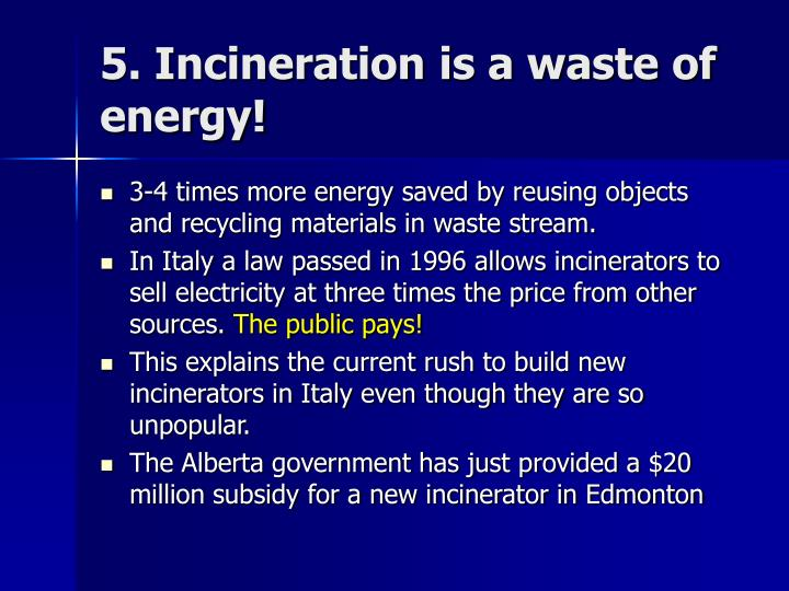5. Incineration is a waste of energy!