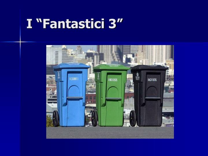 """I """"Fantastici 3"""""""