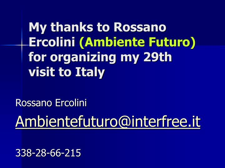 My thanks to rossano ercolini ambiente futuro for organizing my 29th visit to italy