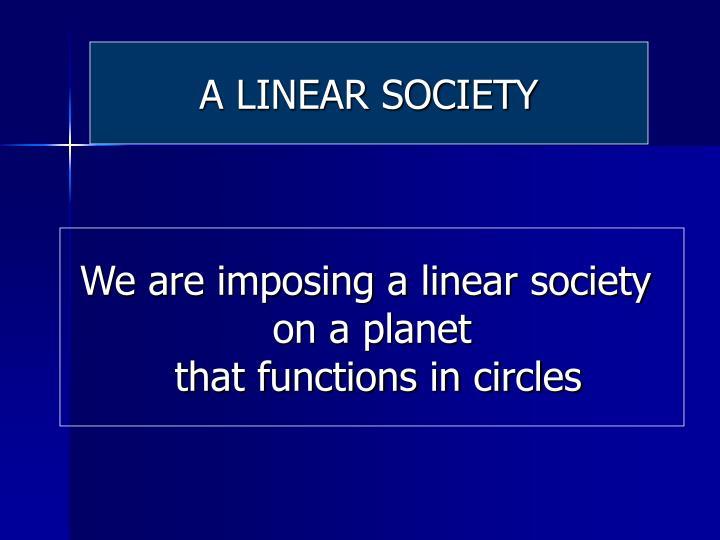 A LINEAR SOCIETY