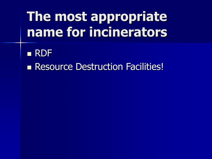 The most appropriate name for incinerators