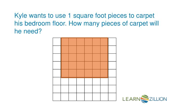 Kyle wants to use 1 square foot pieces to carpet his bedroom floor. How many pieces of carpet will he need?