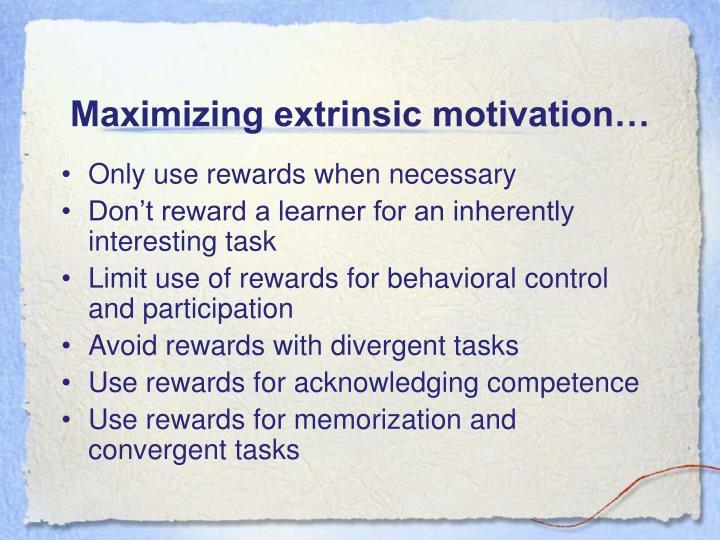 Maximizing extrinsic motivation…