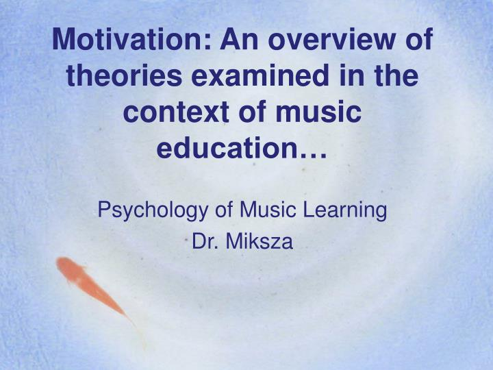 motivation an overview of theories examined in the context of music education