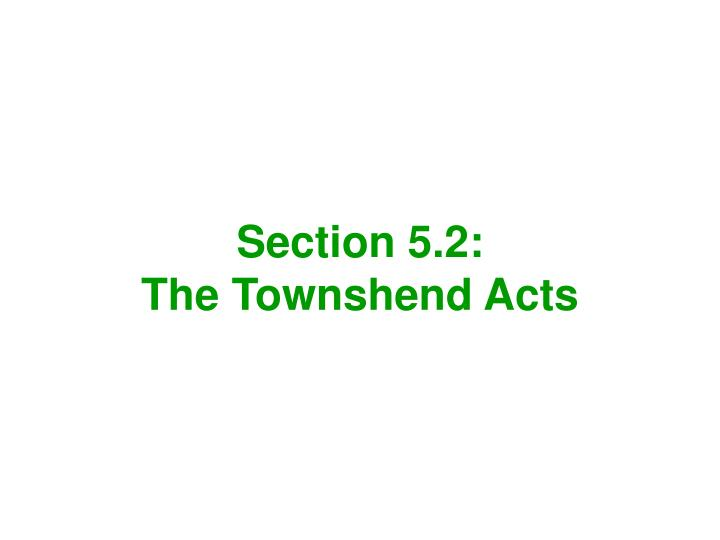 Section 5 2 the townshend acts