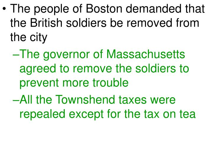 The people of Boston demanded that the British soldiers be removed from the city