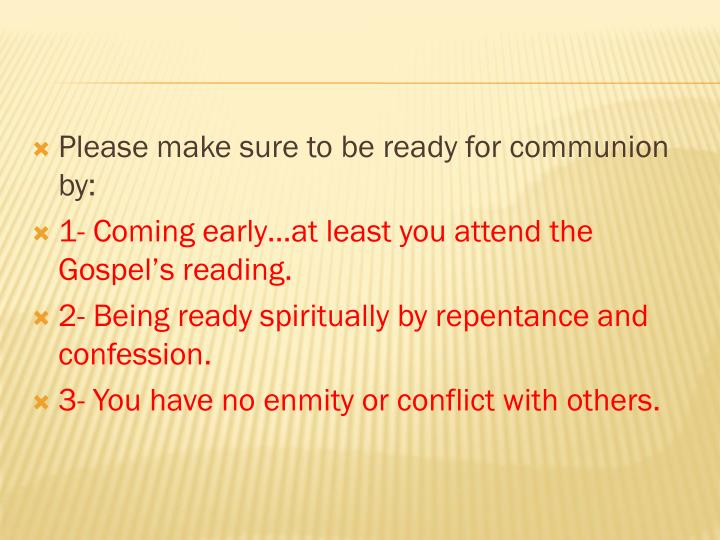 Please make sure to be ready for communion by: