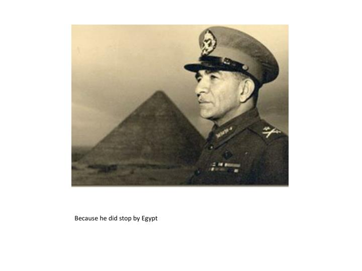 Because he did stop by Egypt