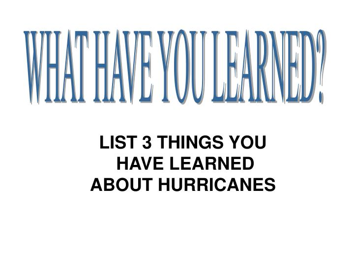 WHAT HAVE YOU LEARNED?