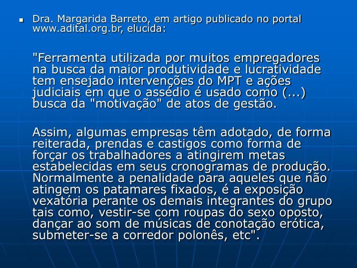 Dra. Margarida Barreto, em artigo publicado no portal www.adital.org.br, elucida: