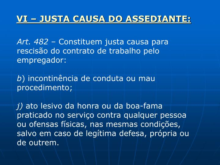 VI – JUSTA CAUSA DO ASSEDIANTE: