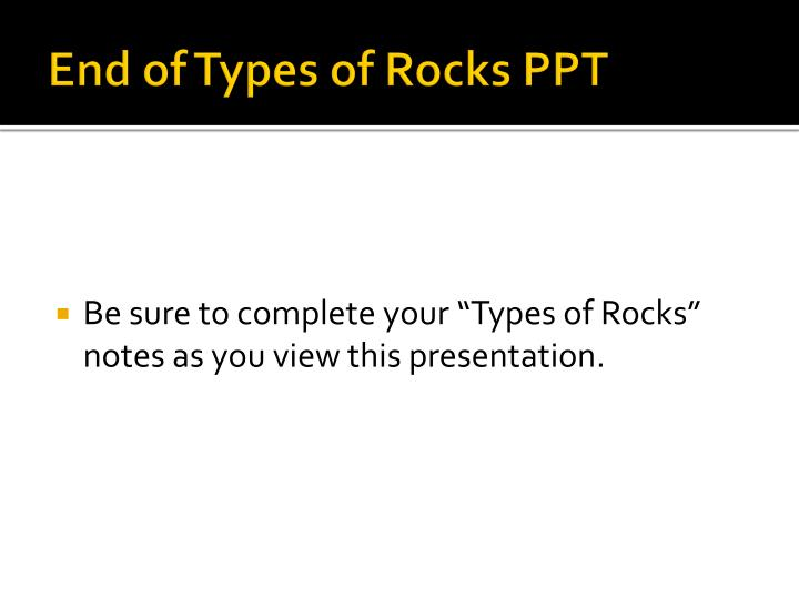 End of Types of Rocks PPT