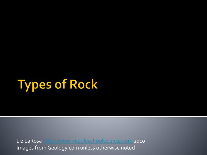 Liz larosa http www middleschoolscience com 2010 images from geology com unless otherwise noted