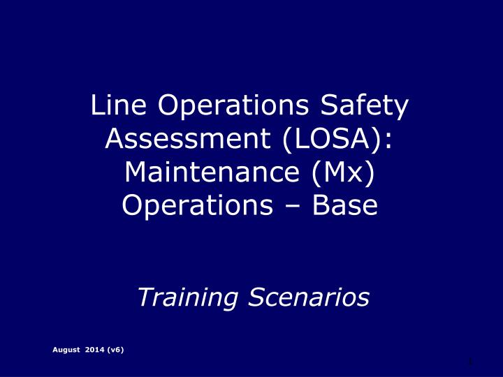 Line operations safety assessment losa maintenance mx operations base training scenarios