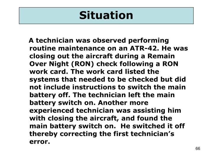 A technician was observed performing routine maintenance on an ATR-42. He was closing out the aircraft during a Remain Over Night (RON) check following a RON work card. The work card listed the systems that needed to be checked but did not include instructions to switch the main battery off. The technician left the main battery switch on. Another more experienced technician was assisting him with closing the aircraft, and found the main battery switch on.  He switched it off thereby correcting the first technician's error.