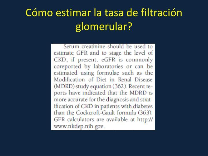 Cómo estimar la tasa de filtración glomerular?