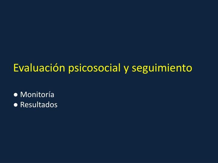 Evaluación psicosocial y seguimiento