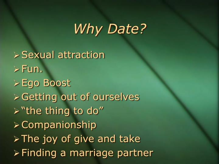 Why Date?