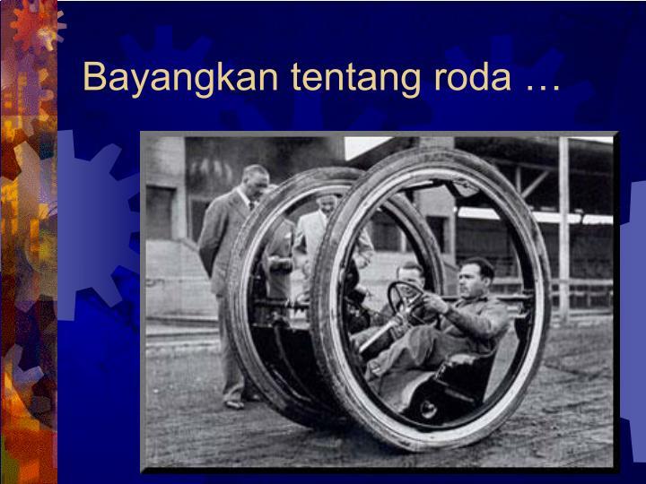 Bayangkan tentang roda …
