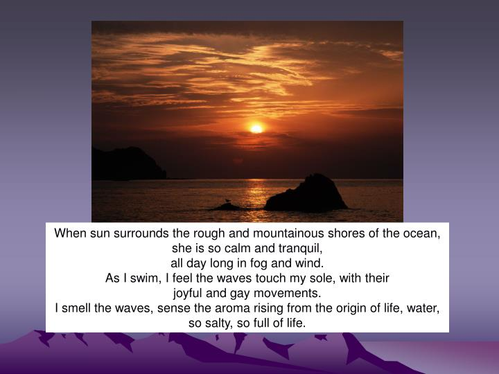 When sun surrounds the rough and mountainous shores of the ocean,