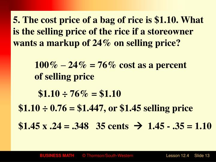 5. The cost price of a bag of rice is $1.10. What is the selling price of the rice if a storeowner wants a markup of 24% on selling price?