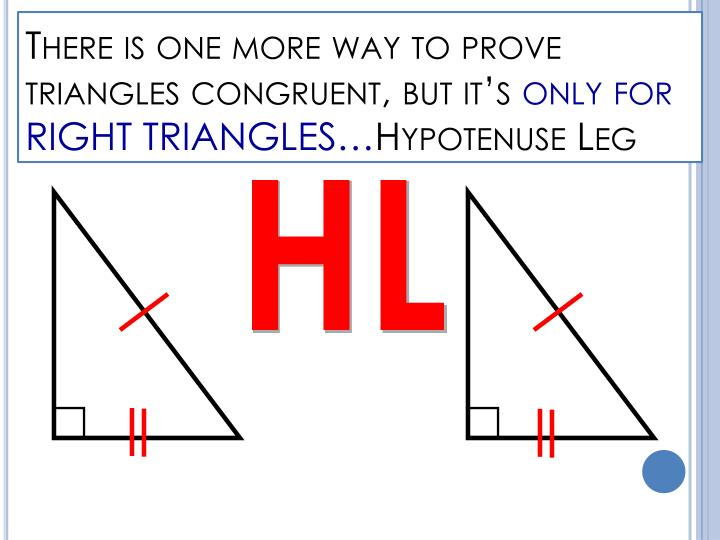 There is one more way to prove triangles congruent, but it's