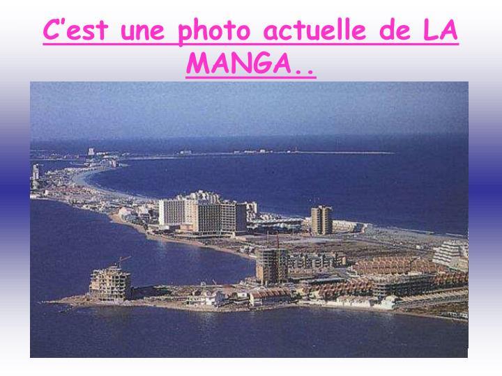 C'est une photo actuelle de LA MANGA..