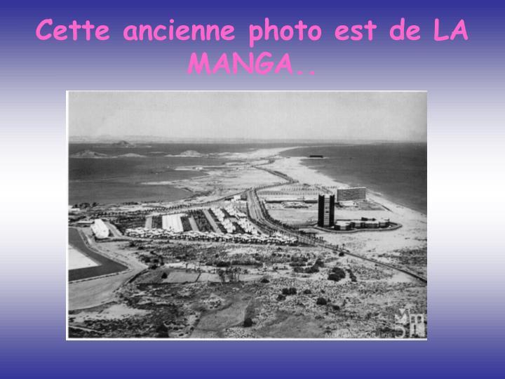 Cette ancienne photo est de LA MANGA..