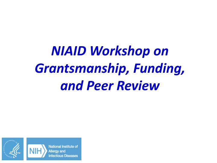 Niaid w orkshop on grantsmanship funding and peer review