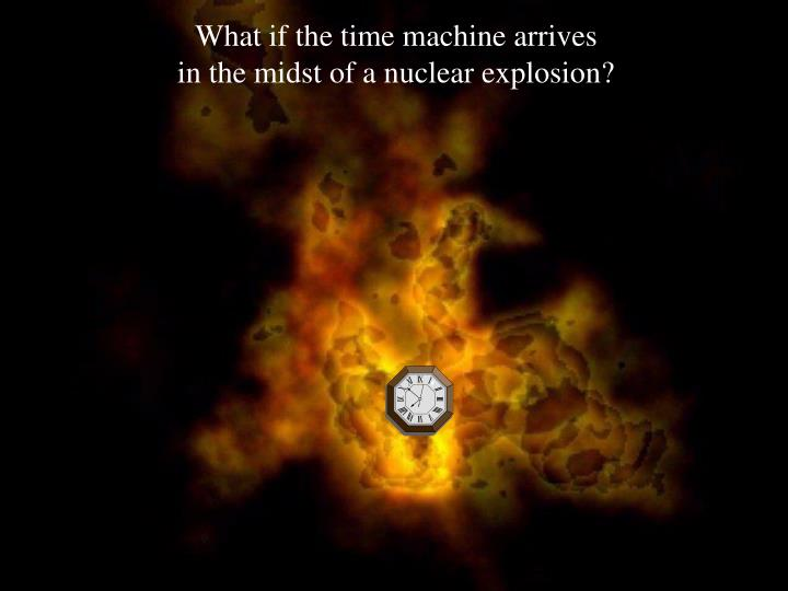 What if the time machine arrives