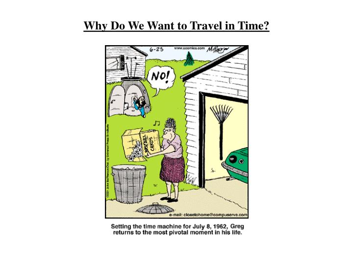 Why do we want to travel in time