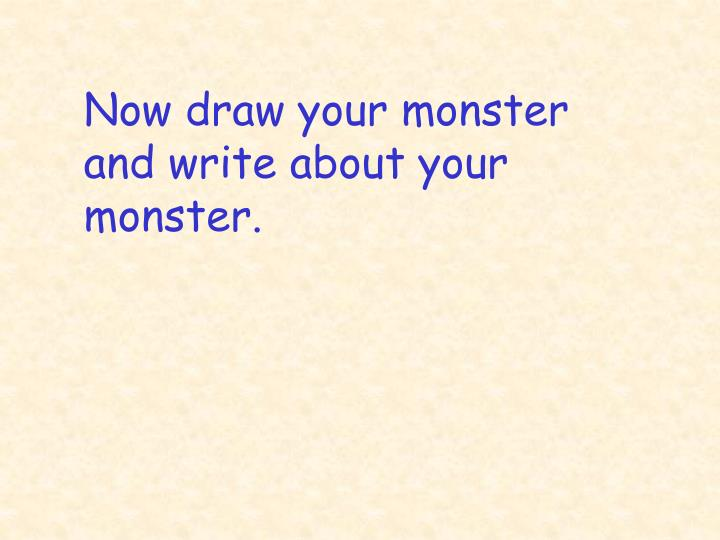 Now draw your monster and write about your monster.